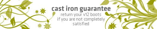 cast iron guarantee - return your v12 boots if not completely satisfied